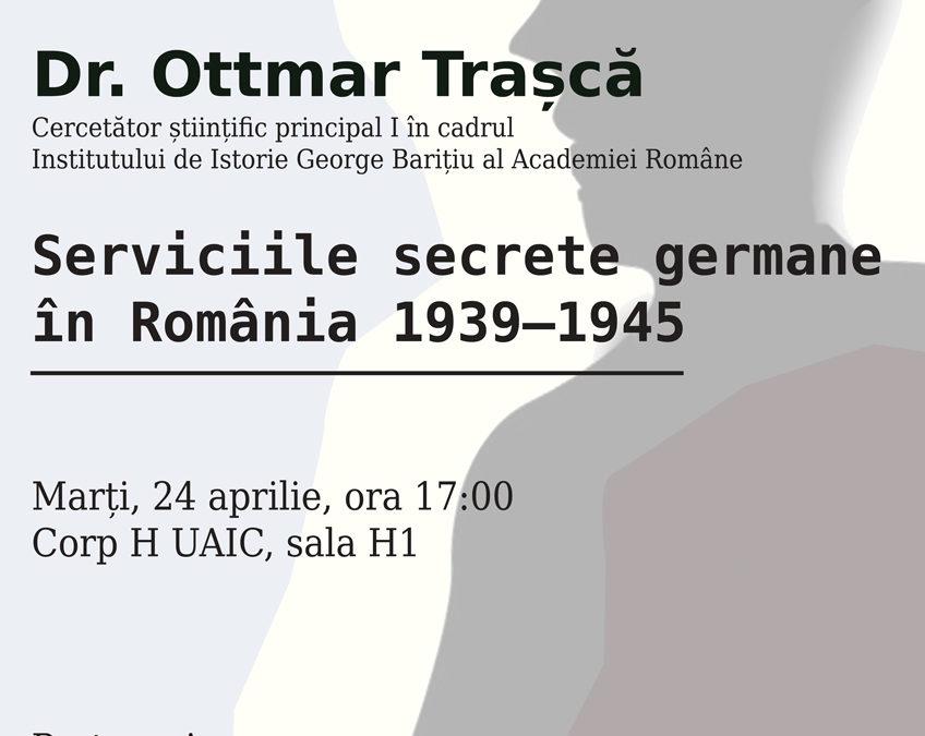 Conferință CIRI 24 aprilie 2018: Ottmar Trașcă: Serviciile secrete germane în România 1939–1945