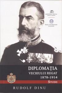 Rudolf Dinu – Diplomația Vechiului Regat (1878-1914)